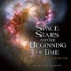Space, stars, and the beginning of time : what the Hubble telescope saw