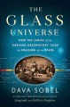 The glass universe : how the ladies of the Harvard Observatory took the measure of the stars