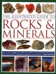 The illustrated guide to rocks & minerals : how to find, identify and collect the world's most fascinating specimens, with more than 800 photographs and illustrations