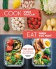 Cook when you can, eat when you want : prep once for delicious meals all week