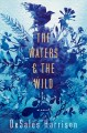The waters & the wild  : a novel