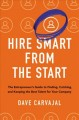 Hire smart from the start : the entrepreneur's guide to finding, catching, and keeping the best talent for your company
