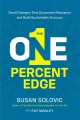 The one-percent edge : small changes that guarantee relevance and build sustainable success