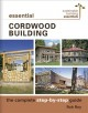 Essential cordwood building : a the complete step-by-step guide