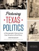 Picturing Texas politics : a photographic history from Sam Houston to Rick Perry