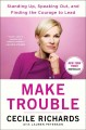 Make trouble : standing up, speaking out, and finding the courage to leady