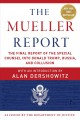 The Mueller report : the final report of the special counsel into Donald Trump, Russia, and collusion