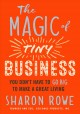 The magic of tiny business : you don't have to go big to make a great living