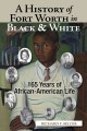 A history of Fort Worth in black & white : 165 years of African-American life