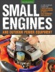 Small engines and outdoor power equipment : a care & repair guide for lawn mowers, snowblowers & small gas-powered implements
