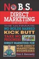 No B.S. direct marketing for non-direct marketing businesses : the ultimate no holds barred kick butt take no prisoners guide to extraordinary growth & profits