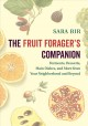 The fruit forager's companion : ferments, desserts, main dishes, and more from your neighborhood and beyond