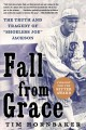 "Fall from grace : the truth and tragedy of ""Shoeless Joe"" Jackson"