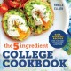 The 5-ingredient college cookbook : easy, healthy recipes for the next four years and beyond