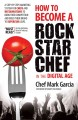 How to become a rock star chef : 11 steps to dominate your market in the new digital economy