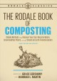 The Rodale book of composting : simple methods to improve your soil, recycle waste, grow healthier plants, and create an earth-friendly garden