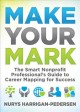 Make your mark : the smart nonprofit professional's guide to career mapping for success