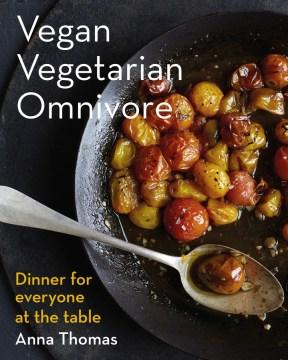 Vegan vegetarian omnivore : dinner for everyone at the table