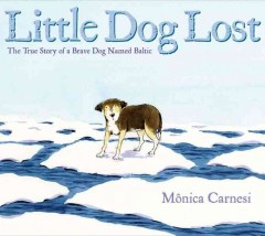 Little dog lost : the true story of a brave dog named Baltic