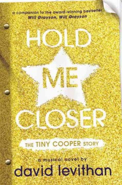 Hold me closer : the Tiny Cooper story, a musical in novel form (Or, a novel in musical form)