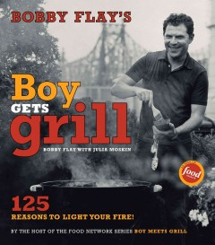 Bobby Flay's boy gets grill : 125 reasons to light your fire!