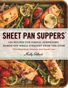 Sheet pan suppers : 120 recipes for simple, surprising, hands-off meals straight from the oven ; plus breakfast, desserts, and snacks, too!