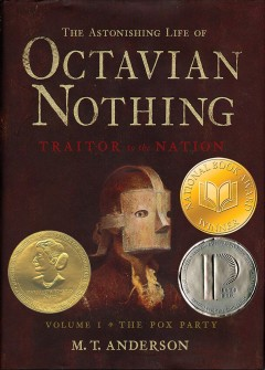 The astonishing life of Octavian Nothing, traitor to the nation. v. 1. The pox party