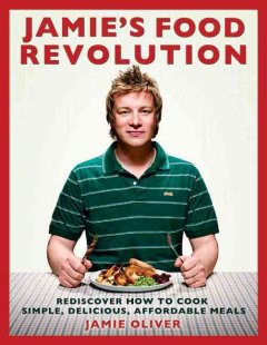 Jamie's food revolution : rediscover how to cook simple, delicious, affordable meals