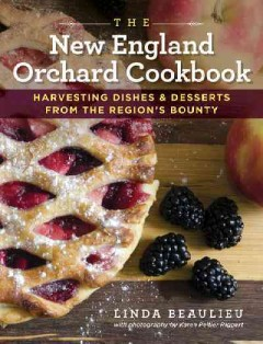 The New England orchard cookbook : harvesting dishes & desserts from the region's bounty