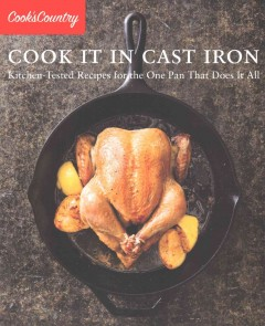 Cook it in cast iron : kitchen-tested recipes for the one pan that does it all