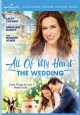 All of my heart : the wedding