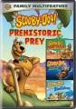 Scooby-doo!. Prehistoric prey : family multifeature.