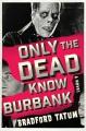Only the dead know Burbank : a novel