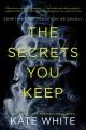 The secrets you keep : a novel