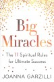 Big miracles : the 11 spiritual rules for ultimate success