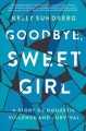 Goodbye, sweet girl : a story of domestic violence and survival