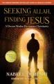 Seeking Allah, finding Jesus : a devout Muslim encounters Christianity