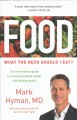 Food : what the heck should I eat? : the no-nonsense guide to achieving optimal weight and lifelong health