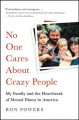 No one cares about crazy people : my family and the heartbreak of mental illness in America
