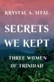 Secrets we kept : three women of Trinidad
