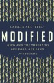 Modified : GMOs and the threat to our food, our land, our future