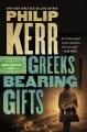 Greeks bearing gifts : a Bernie Gunther novel
