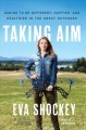 Taking aim : daring to be different, happier, and healthier in the great outdoors