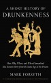 A short history of drunkenness : how, why, where, and when humankind has gotten merry from the Stone Age to the present