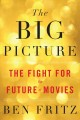 The big picture : the fight for the future of movies