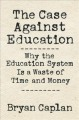 The case against education : why the education system is a waste of time and money