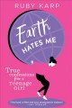 Earth hates me : true confessions from a teenage girl