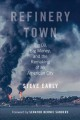 Refinery town : big oil, big money, and the remaking of an American city