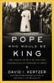 The pope who would be king : the exile of Pius IX and the emergence of modern Europe