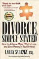 Divorce, simply stated: how to achieve more, worry less, and save money in your divorce /Larry Sarezky, ESQ.